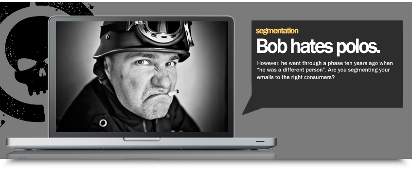 "List Segmentation: Bob hates polos. However, he went through a phase ten years ago when ""he was a different person"". Are you segmneting your emails to the right consumers?"